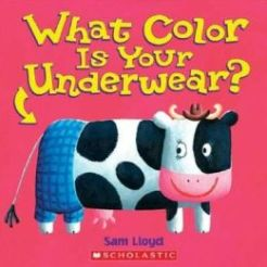 What Color Is Your Underwear? By Sam Lloyd- Age Range: 3-5